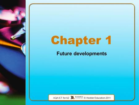 AQA ICT for A2 © Hodder Education 2011 Chapter 1 Future developments.