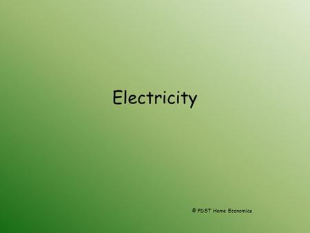 Electricity © PDST Home Economics. TASK!!!! Make a list of all electrical appliances you have in your home.