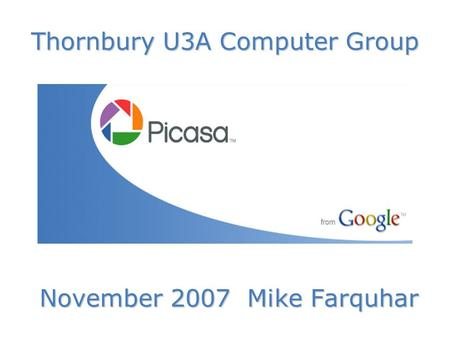 Thornbury U3A Computer Group November 2007 Mike Farquhar.