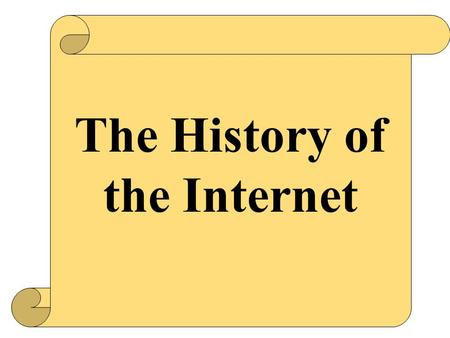 The History of the Internet. Three Major Players in Internet History.