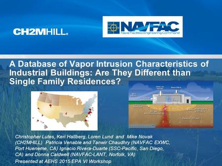 A Database of Vapor Intrusion Characteristics of Industrial Buildings: Are They Different than Single Family Residences? Christopher Lutes, Keri Hallberg,