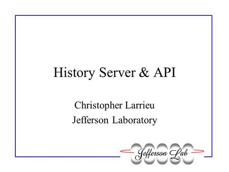 History Server & API Christopher Larrieu Jefferson Laboratory.