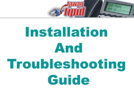 Installation And Troubleshooting Guide. PHONE REQUIREMENTS High Speed Internet Connection Using DSL Modem, Cable Modem or Wireless Canopy With a minimum.