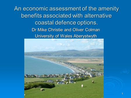 1 An economic assessment of the amenity benefits associated with alternative coastal defence options. Dr Mike Christie and Oliver Colman University of.