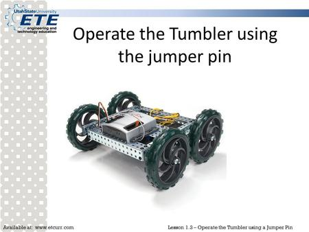 Available at: www.etcurr.comLesson 1.3 – Operate the Tumbler using a Jumper Pin Operate the Tumbler using the jumper pin.
