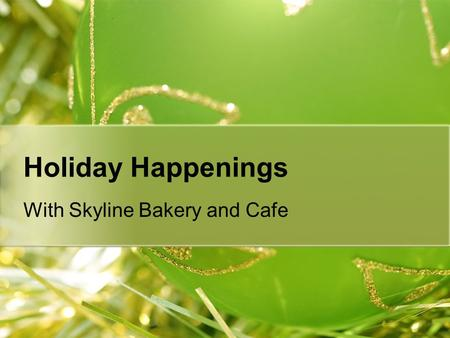 Holiday Happenings With Skyline Bakery and Cafe. Brewed Awakenings--December Java club specialties Merry mint mochas Hot spiced cider Candy cane lattes.