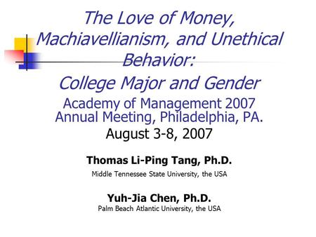The Love of Money, Machiavellianism, and Unethical Behavior: College Major and Gender Academy of Management 2007 Annual Meeting, Philadelphia, PA. August.