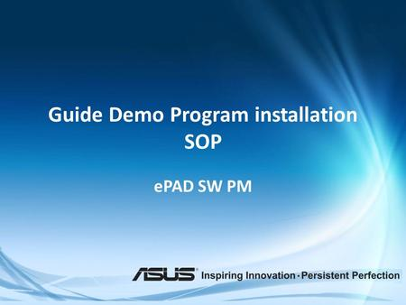 "Guide Demo Program installation SOP ePAD SW PM. Before you start Check ""Guide"" version is latest (1.0.0.101 or 1.0.0.94) * follow next page Latest version."