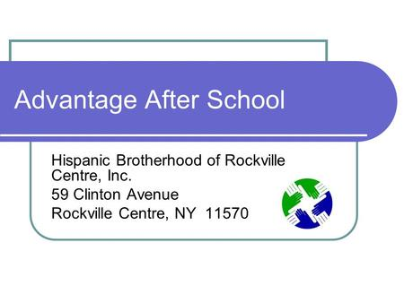 Advantage After School Hispanic Brotherhood of Rockville Centre, Inc. 59 Clinton Avenue Rockville Centre, NY 11570.