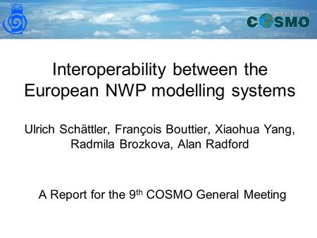 Interoperability between the European NWP modelling systems Ulrich Schättler, François Bouttier, Xiaohua Yang, Radmila Brozkova, Alan Radford A Report.