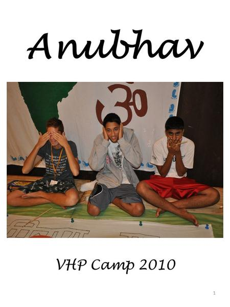 Anubhav VHP Camp 2010 1. Director's Message 2 Through the Ramayan we have learned about ideals. The ideal son. The ideal husband. The ideal leader. Through.