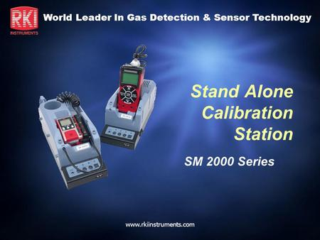 World Leader In Gas Detection & Sensor Technology www.rkiinstruments.com Stand Alone Calibration Station SM 2000 Series.