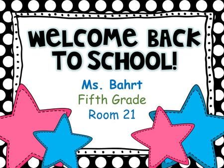 Ms. Bahrt Fifth Grade Room 21. Bahrt Class Schedule 2013-2014 TimeMondayTuesdayWednesdayThursdayFriday 8:00 Attendance, Lunch Count, Turn in Homework,