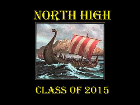 North High Class of 2015. Class of 2015….. Keepin' it clean! Class of 2015….. Keepin' it clean! Class of 2015… We are a learning machine! Class of 2015…