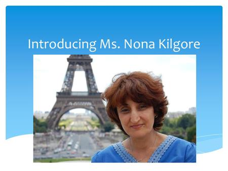 Introducing Ms. Nona Kilgore.  I was born in Armenia.  Armenia is located east of Turkey and north of Iran. Armenia.