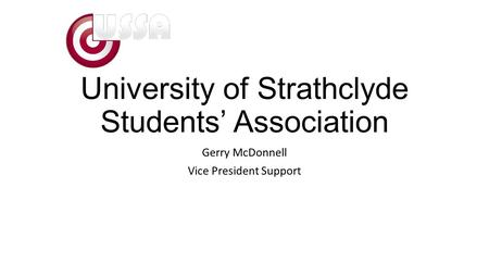 University of Strathclyde Students' Association Gerry McDonnell Vice President Support.