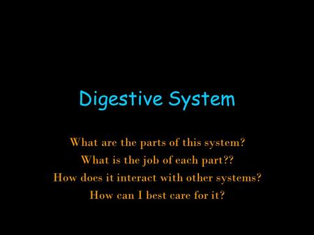 Digestive System What are the parts of this system?