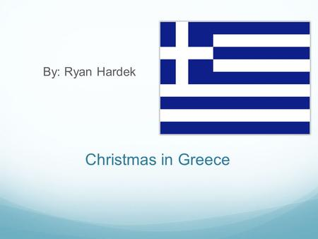 Christmas in Greece By: Ryan Hardek. Map of Greece Greece is east of the country Italy.