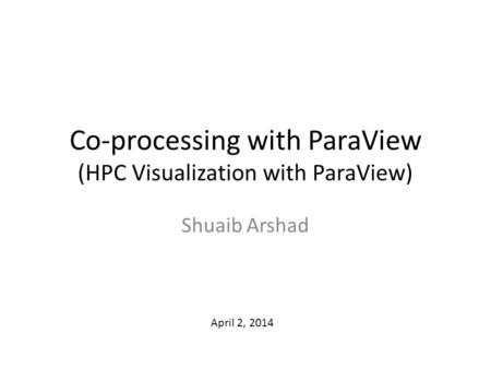 Co-processing with ParaView (HPC Visualization with ParaView)