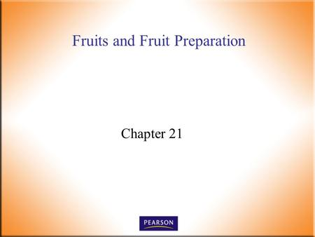 Fruits and Fruit Preparation Chapter 21. Introductory Foods, 13 th ed. Bennion and Scheule © 2010 Pearson Higher Education, Upper Saddle River, NJ 07458.