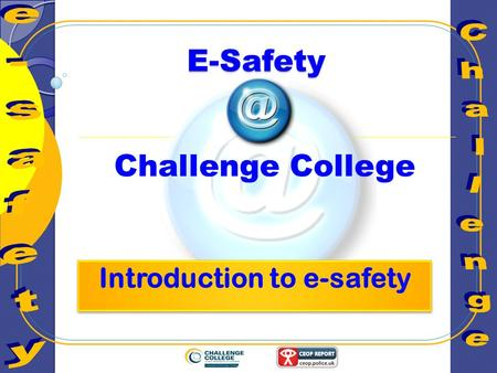Challenge College E-Safety. Learning Objective To understand what the term E- Safety means and how it affects you in everyday life.