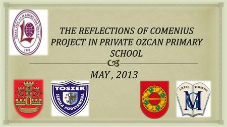 MAY, 2013 MAY, 2013.   Comenius Project-Language of Art for Ozcan Primary School  The importance of Project for us  The reason of being a partner.
