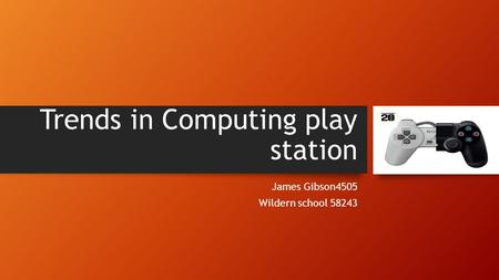 Trends in Computing play station James Gibson4505 Wildern school 58243.