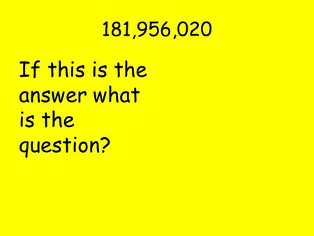 181,956,020 If this is the answer what is the question?