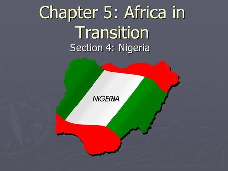 Chapter 5: Africa in Transition Section 4: Nigeria.