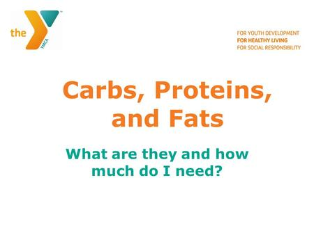 Carbs, Proteins, and Fats What are they and how much do I need?
