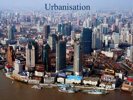 Urbanisation. URBANISATIONURBANISATION The increasing proportion of people living in towns and citiesThe increasing proportion of people living in towns.