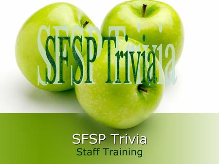 SFSP Trivia Staff Training. What does SFSP stand for? A)Society of Food Service Professionals B)Simpsons Family Summer Palace C)Summer Food Service Program.