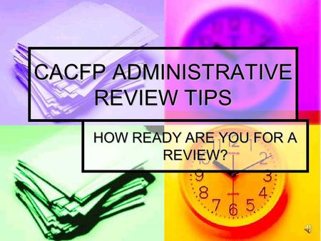 CACFP ADMINISTRATIVE REVIEW TIPS HOW READY ARE YOU FOR A REVIEW?