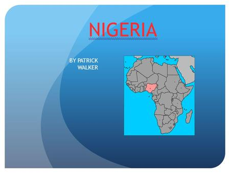 NIGERIA BY PATRICK WALKER. IT'S A MAP! NIGERIA IS BORDERED BY: 1. NIGER 2. CAMEROON 3.CHAD 4. BENIN THE CAPTAL IS: ABUJA.