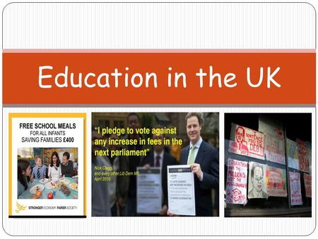 Education in the UK. Lesson Objectives I will get the opportunity to apply my understanding of the principles of the Welfare State to the different education.