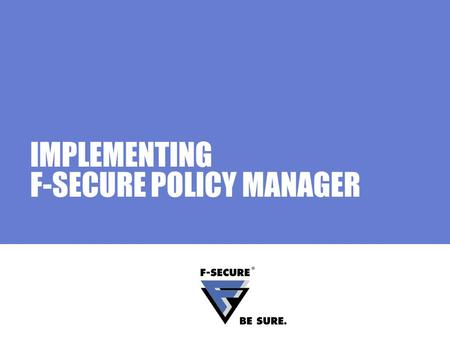 IMPLEMENTING F-SECURE POLICY MANAGER. Page 2 Agenda Main topics Pre-deployment phase Is the implementation possible? Implementation scenarios and examples.