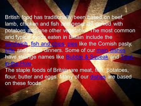 British food has traditionally been based on beef, lamb, chicken and fish and generally served with potatoes and one other vegetable. The most common and.
