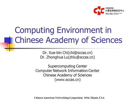 Computing Environment in Chinese Academy of Sciences Dr. Xue-bin Dr. Zhonghua Supercomputing Center Computer Network.