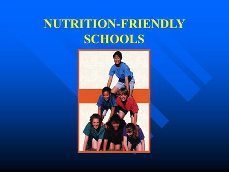 NUTRITION-FRIENDLY SCHOOLS. Project PA Healthy School Nutrition Environments: A Team Approach Grants awarded to 7 schools to implement activities to.