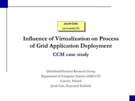 Influence of Virtualization on Process of Grid Application Deployment Distributed Systems Research Group Department of Computer Science AGH-UST Cracow,