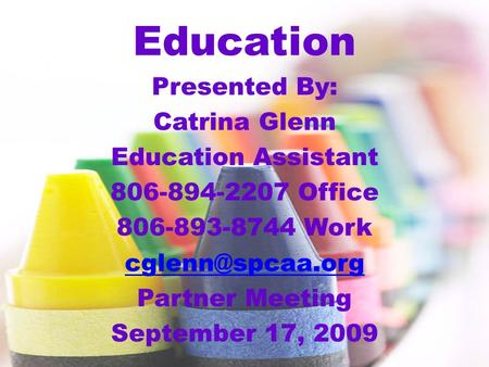 1 Education Presented By: Catrina Glenn Education Assistant 806-894-2207 Office 806-893-8744 Work Partner Meeting September 17, 2009.