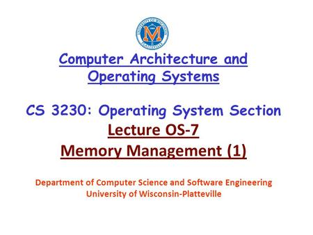Computer Architecture and Operating Systems CS 3230: Operating System Section Lecture OS-7 Memory Management (1) Department of Computer Science and Software.