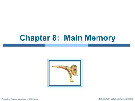 Silberschatz, Galvin and Gagne ©2013 Operating System Concepts – 9 th Edition Chapter 8: Main Memory.