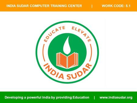 INDIA SUDAR COMPUTER TRAINING CENTER | WORK CODE: 5.1 Developing a powerful India by providing Education | www.indiasudar.org.