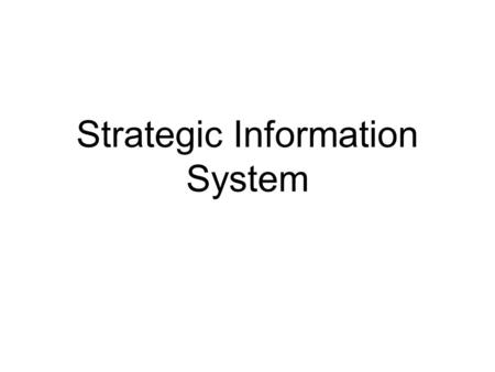 strategic information systems analysis Investment in strategic information systems (sis) is advocated by numerous authors as an important way for firms to seek competitive advantage.