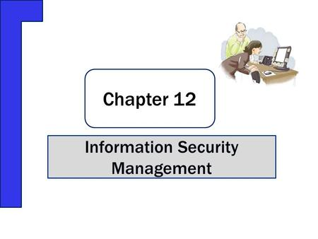 Chapter 12 Information Security Management. Someone's stealing wedding presents, but only from weddings of club members. Knew how to access system,access.