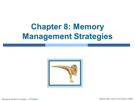 Silberschatz, Galvin and Gagne ©2009 Operating System Concepts – 8 th Edition Chapter 8: Memory Management Strategies.