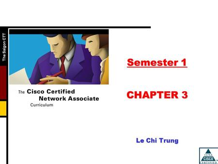 The Saigon CTT Semester 1 CHAPTER 3 Le Chi Trung.