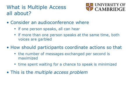 What is Multiple Access all about? Consider an audioconference where if one person speaks, all can hear if more than one person speaks at the same time,