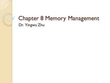 Chapter 8 Memory Management Dr. Yingwu Zhu. Outline Background Basic Concepts Memory Allocation.